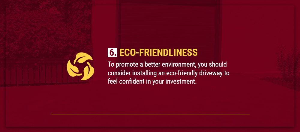 Eco-friendliness is a factor when installing a driveway